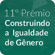 11� Pr�mio Construindo a Igualdade de G�nero