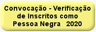CONVOCAÇÃO PARA VERIFICAÇÃO DE INSCRITOS COMO PESSOA NEGRA 2020